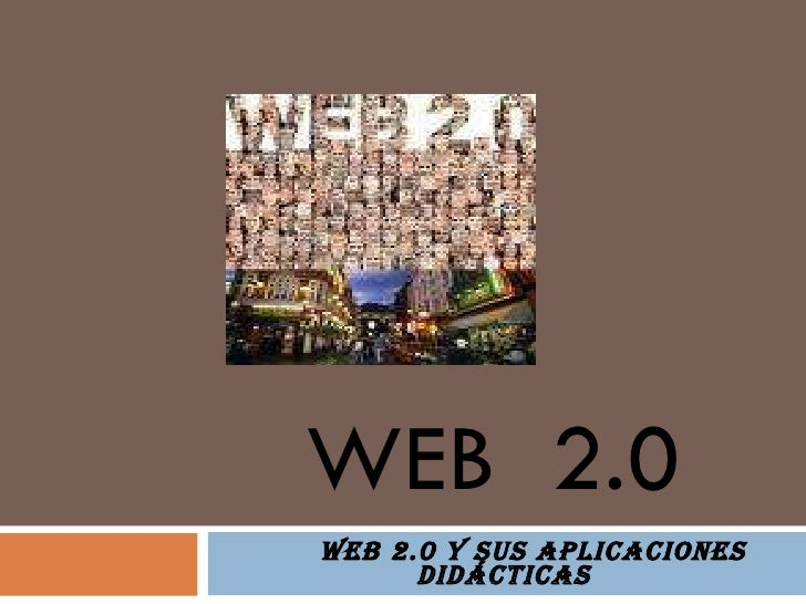 WEB  2.0 WEB 2.0 Y SUS APLICACIONES  didácticas