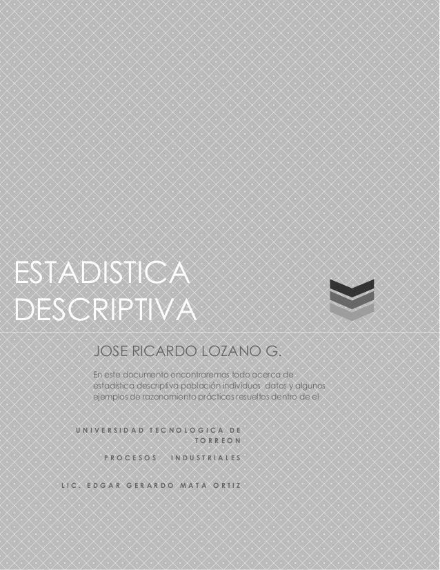 ESTADISTICADESCRIPTIVA       JOSE RICARDO LOZANO G.       En este documento encontraremos todo acerca de       estadística...