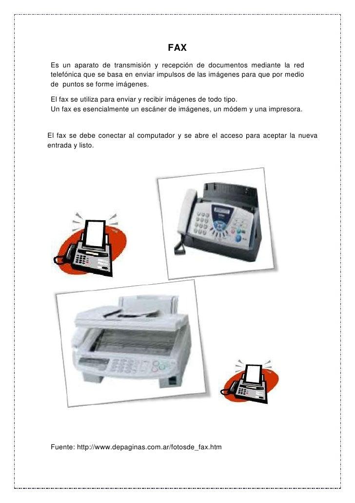 FAX<br />Es un aparato de transmisión y recepción de documentos mediante la red telefónica que se basa en enviar impulsos ...