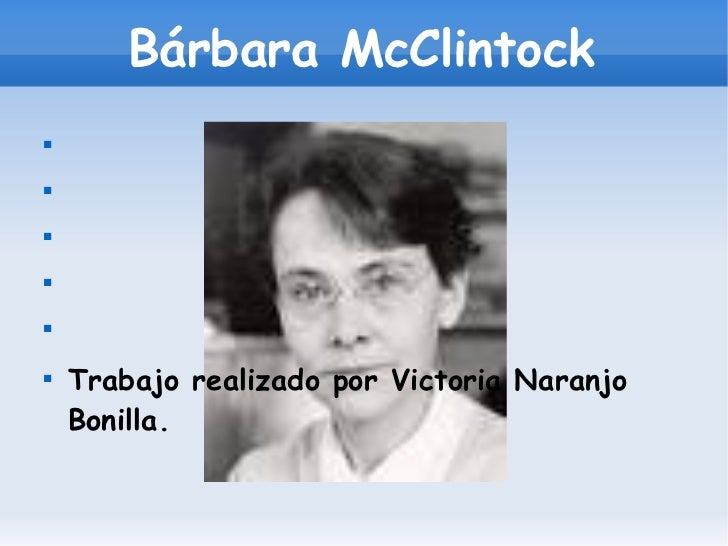 Bárbara McClintock    Trabajo realizado por Victoria Naranjo    Bonilla.