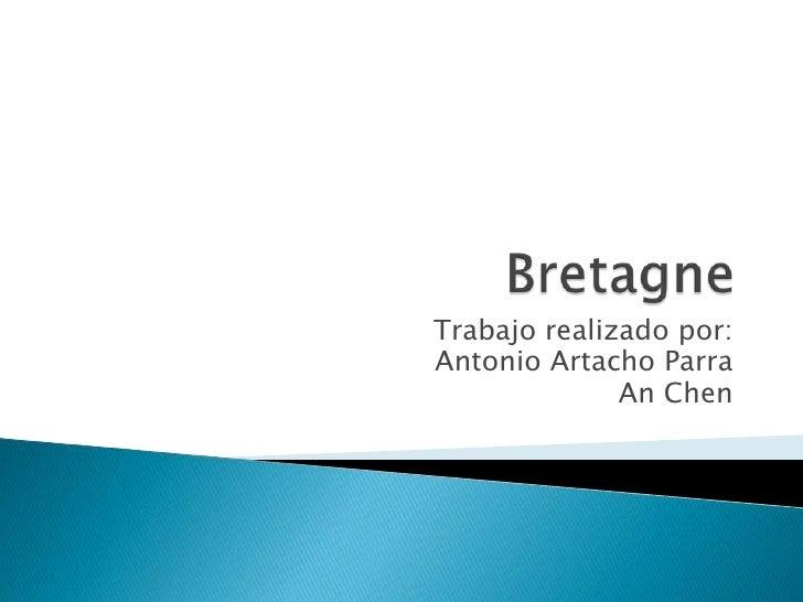 Bretagne<br />Trabajo realizado por:<br />Antonio Artacho Parra<br />AnChen<br />