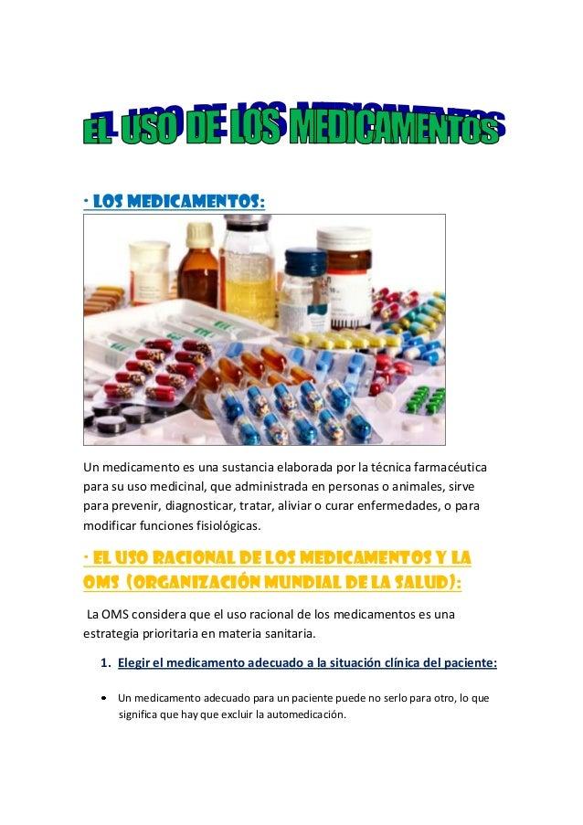 · LOS MEDICAMENTOS:  Un medicamento es una sustancia elaborada por la técnica farmacéutica para su uso medicinal, que admi...