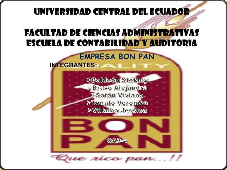 UNIVERSIDAD CENTRAL DEL ECUADORFACULTAD DE CIENCIAS ADMINISTRATIVASESCUELA DE CONTABILIDAD Y AUDITORIA<br />EMPRESA BON PA...