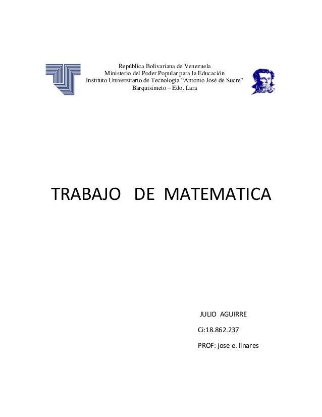 TRABAJO DE MATEMATICA JULIO AGUIRRE Ci:18.862.237 PROF: jose e. linares República Bolivariana de Venezuela Ministerio del ...