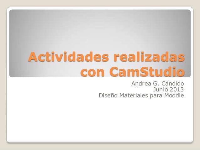 Actividades realizadascon CamStudioAndrea G. CándidoJunio 2013Diseño Materiales para Moodle