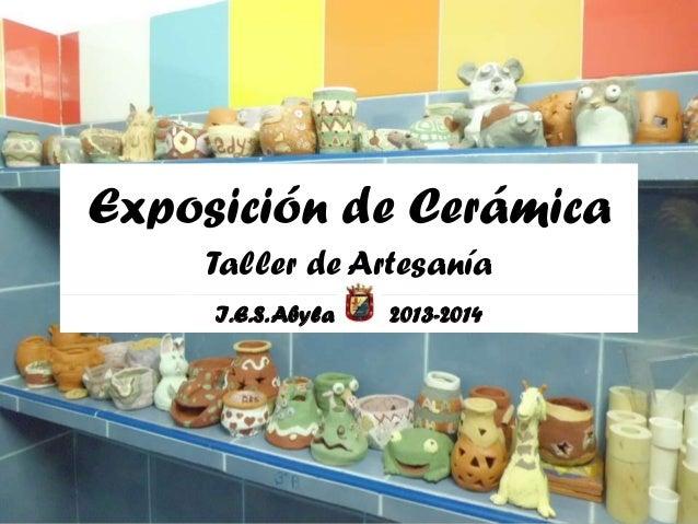 Exposición de Cerámica Taller de Artesanía I.E.S. Abyla  2013-2014