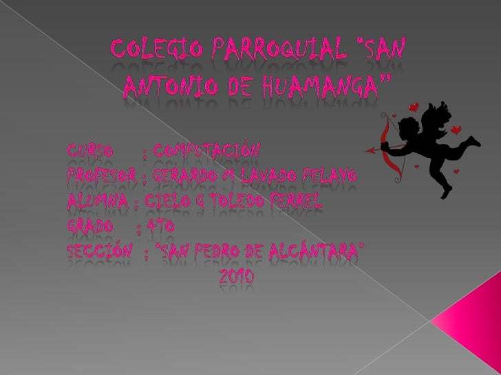 """Colegio parroquial """"San Antonio de Huamanga""""<br />Curso     : computación<br />Profesor : Gerardo M lavado Pelayo<br />Alu..."""