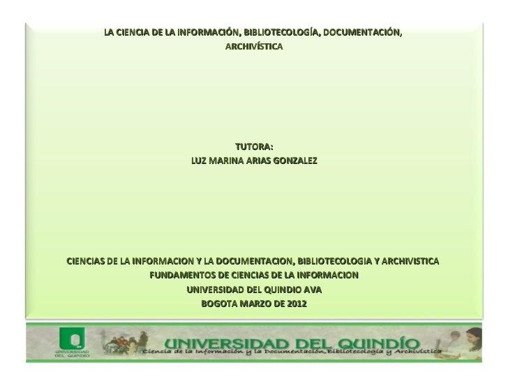 LA CIENCIA DE LA INFORMACIÓN, BIBLIOTECOLOGÍA, DOCUMENTACIÓN,                                 ARCHIVÍSTICA                ...