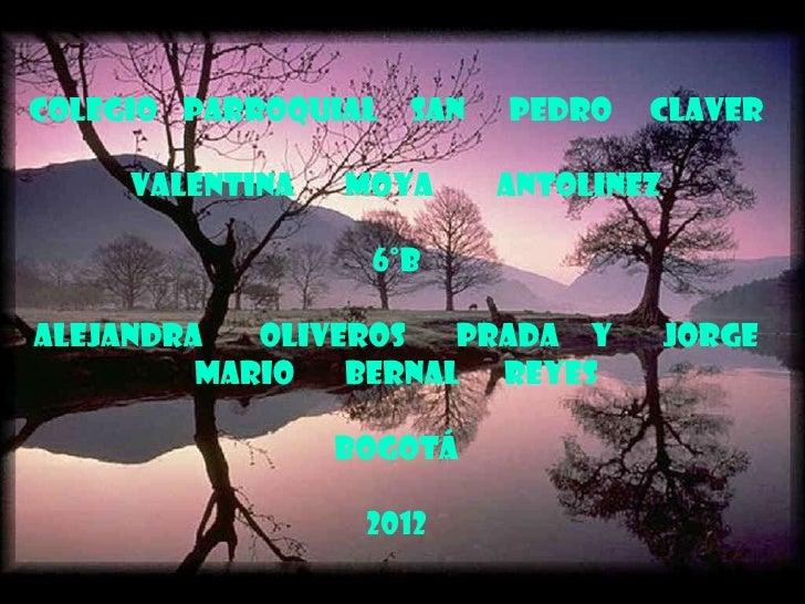 COLEGIO PARROQUIAL   SAN   PEDRO   CLAVER     Valentina   moya      antolinez                  6°BAlejandra   oliveros   P...