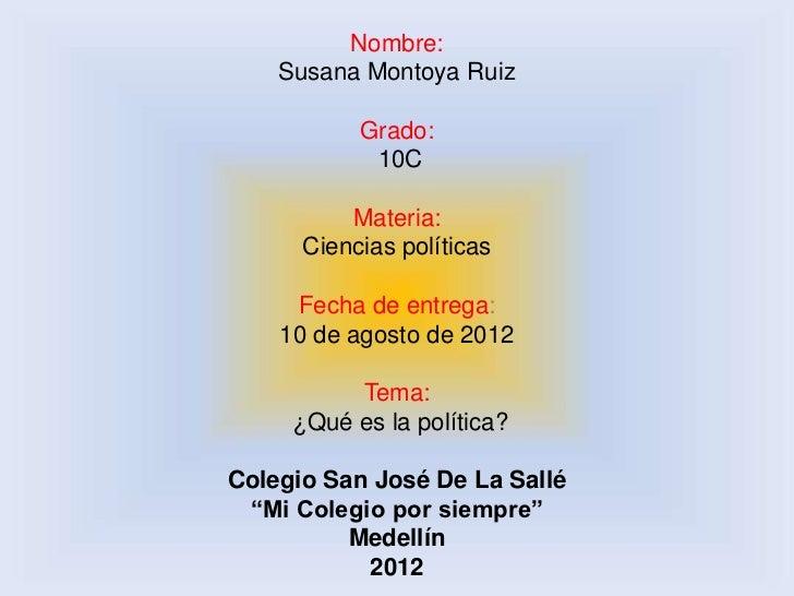 Nombre:    Susana Montoya Ruiz           Grado:            10C          Materia:      Ciencias políticas     Fecha de entr...