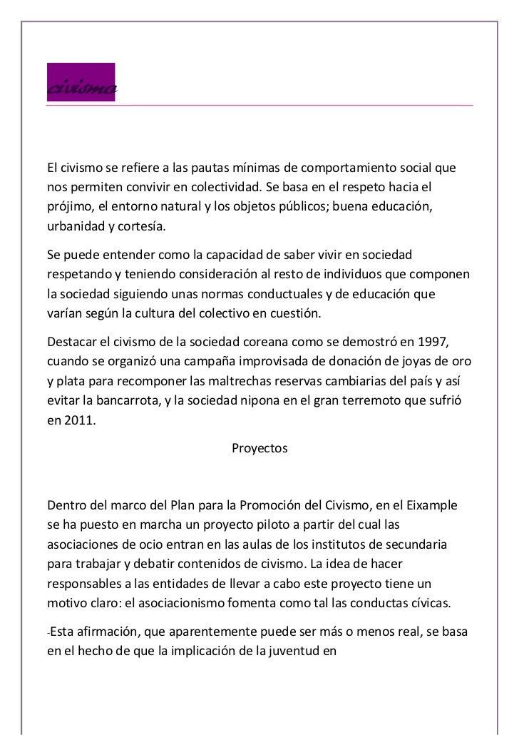 civismoEl civismo se refiere a las pautas mínimas de comportamiento social quenos permiten convivir en colectividad. Se ba...