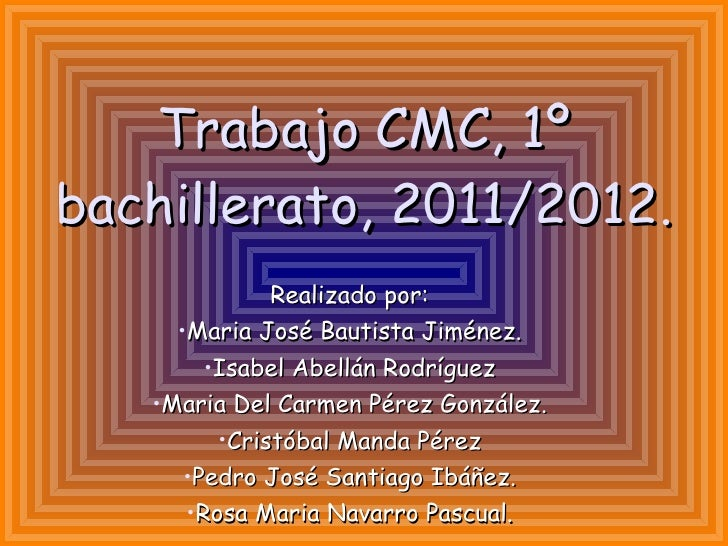 Trabajo CMC, 1º bachillerato, 2011/2012. <ul><li>Realizado por: </li></ul><ul><li>Maria José Bautista Jiménez. </li></ul><...