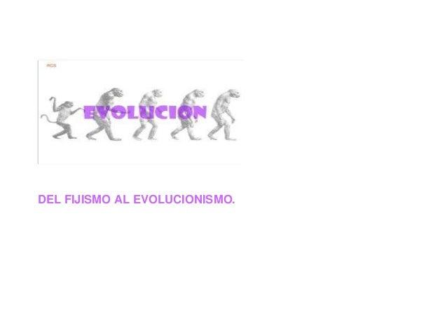 DEL FIJISMO AL EVOLUCIONISMO.