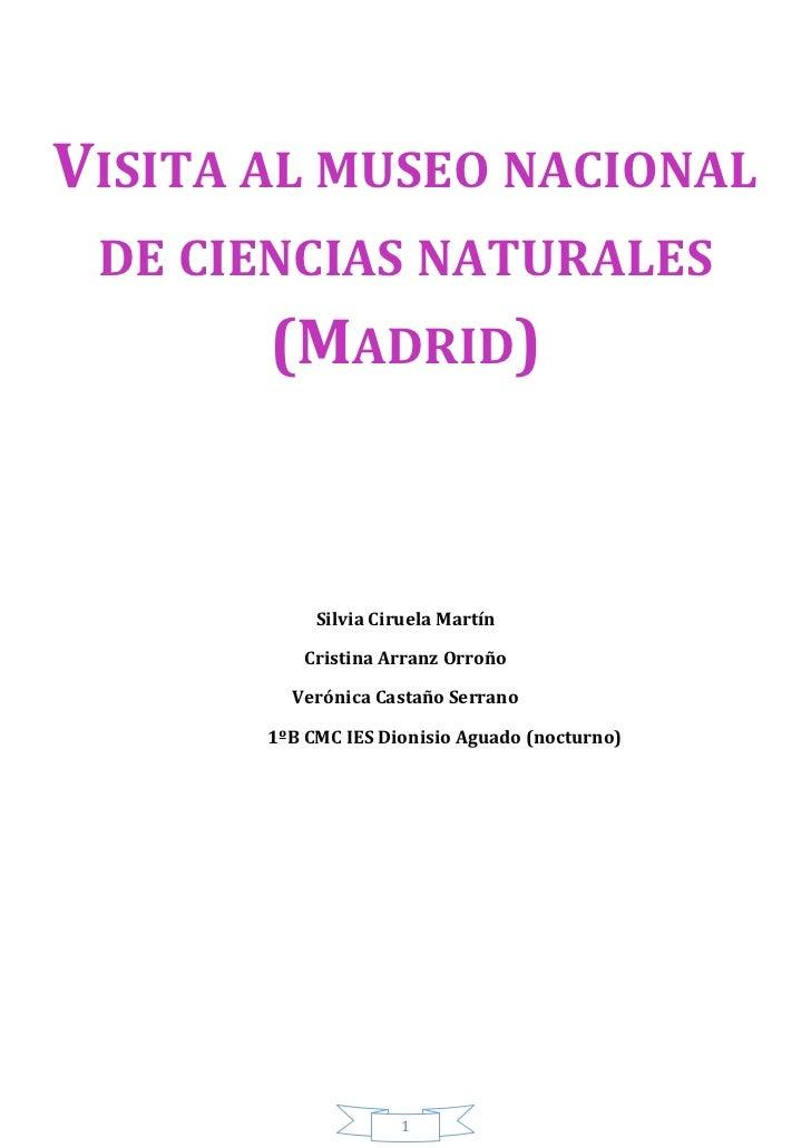 VISITA AL MUSEO NACIONAL DE CIENCIAS NATURALES       (MADRID)            Silvia Ciruela Martín          Cristina Arranz Or...