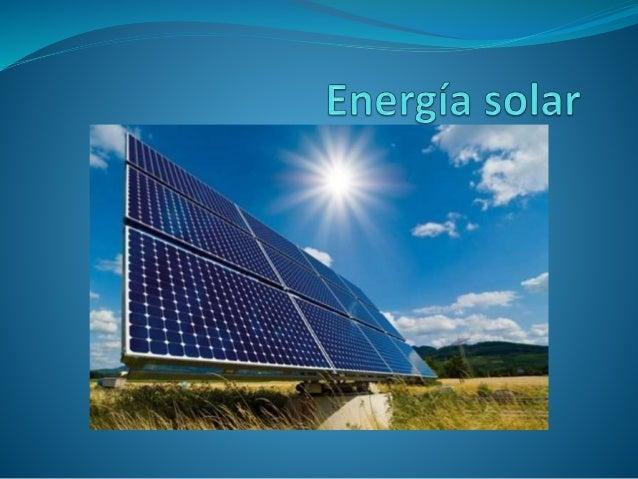 Concepto  La energía solar es aquella fuente de energía que se obtiene al captar el calor y la luz que emite el Sol. Grac...