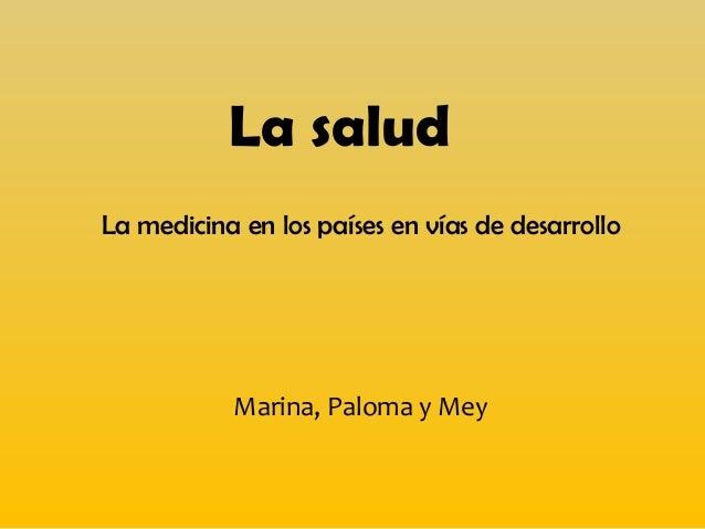 La salud La medicina en los países en vías de desarrollo  Marina, Paloma y Mey