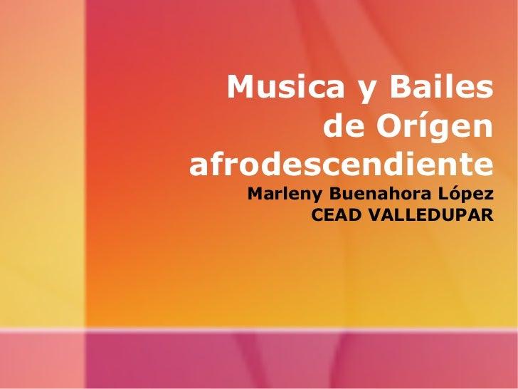 Musica y Bailes de Orígen afrodescendiente Marleny Buenahora López CEAD VALLEDUPAR
