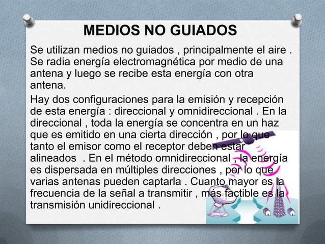 MEDIOS NO GUIADOSSe utilizan medios no guiados , principalmente el aire .Se radia energía electromagnética por medio de un...