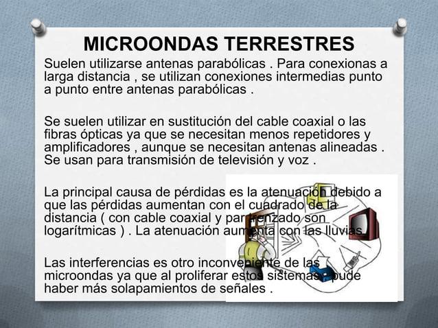 MICROONDAS TERRESTRESSuelen utilizarse antenas parabólicas . Para conexionas alarga distancia , se utilizan conexiones int...