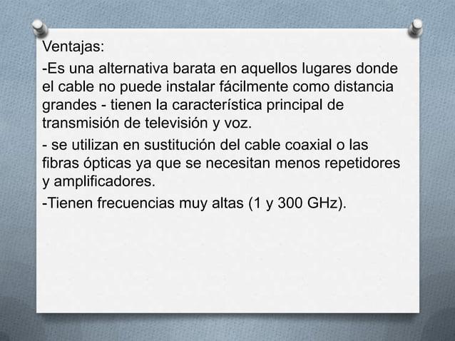 Ventajas:-Es una alternativa barata en aquellos lugares dondeel cable no puede instalar fácilmente como distanciagrandes -...