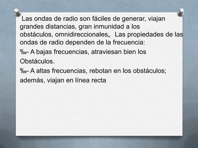"""Las ondas de radio son fáciles de generar, viajangrandes distancias, gran inmunidad a losobstáculos, omnidireccionales"""" La..."""