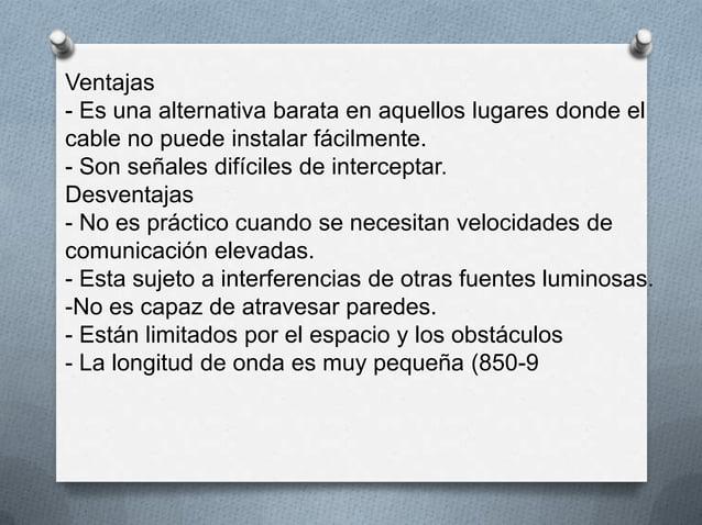 Ventajas- Es una alternativa barata en aquellos lugares donde elcable no puede instalar fácilmente.- Son señales difíciles...