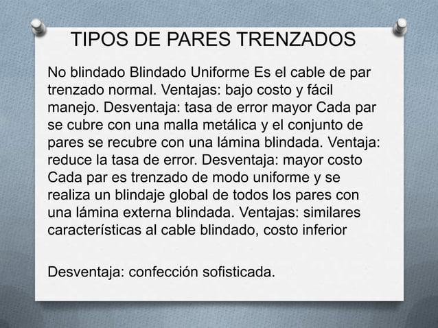 TIPOS DE PARES TRENZADOSNo blindado Blindado Uniforme Es el cable de partrenzado normal. Ventajas: bajo costo y fácilmanej...