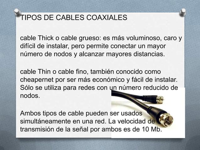 TIPOS DE CABLES COAXIALEScable Thick o cable grueso: es más voluminoso, caro ydifícil de instalar, pero permite conectar u...