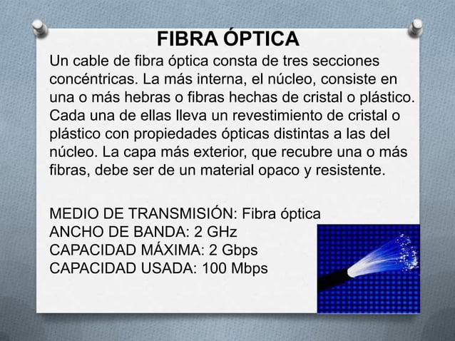FIBRA ÓPTICAUn cable de fibra óptica consta de tres seccionesconcéntricas. La más interna, el núcleo, consiste enuna o más...