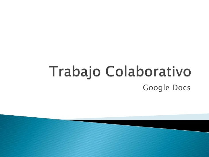 TrabajoColaborativo<br />Google Docs<br />
