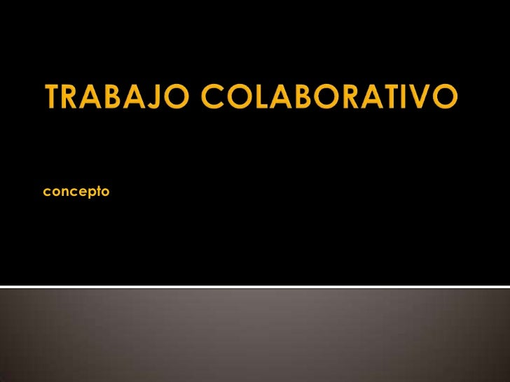 TRABAJO COLABORATIVO<br />concepto<br />