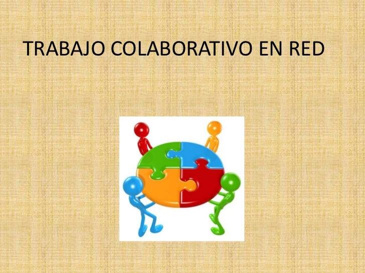 TRABAJO COLABORATIVO EN RED