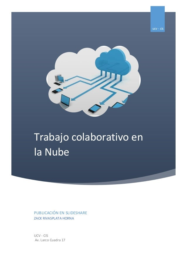 Trabajo colaborativo en la Nube ucv - cis PUBLICACIÓN EN SLIDESHARE ZACK RIVASPLATA HORNA UCV - CIS Av. Larco Cuadra 17