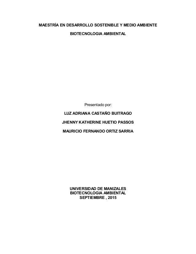 MAESTRÍA EN DESARROLLO SOSTENIBLE Y MEDIO AMBIENTE BIOTECNOLOGIA AMBIENTAL Presentado por: LUZ ADRIANA CASTAÑO BUITRAGO JH...