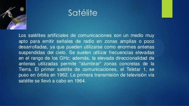 SatéliteLos satélites artificiales de comunicaciones son un medio muyapto para emitir señales de radio en zonas amplias o ...
