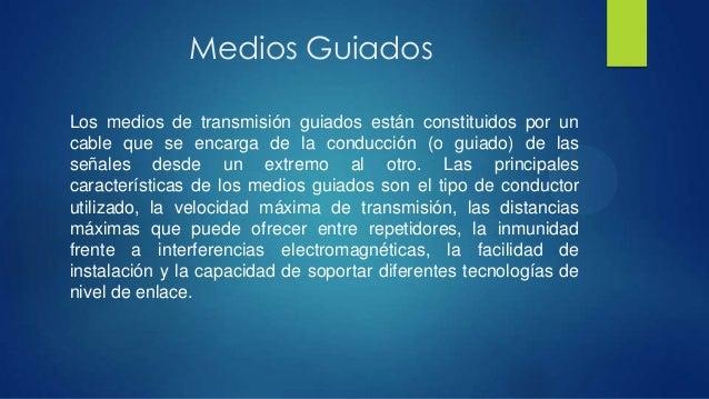 Medios GuiadosLos medios de transmisión guiados están constituidos por uncable que se encarga de la conducción (o guiado) ...