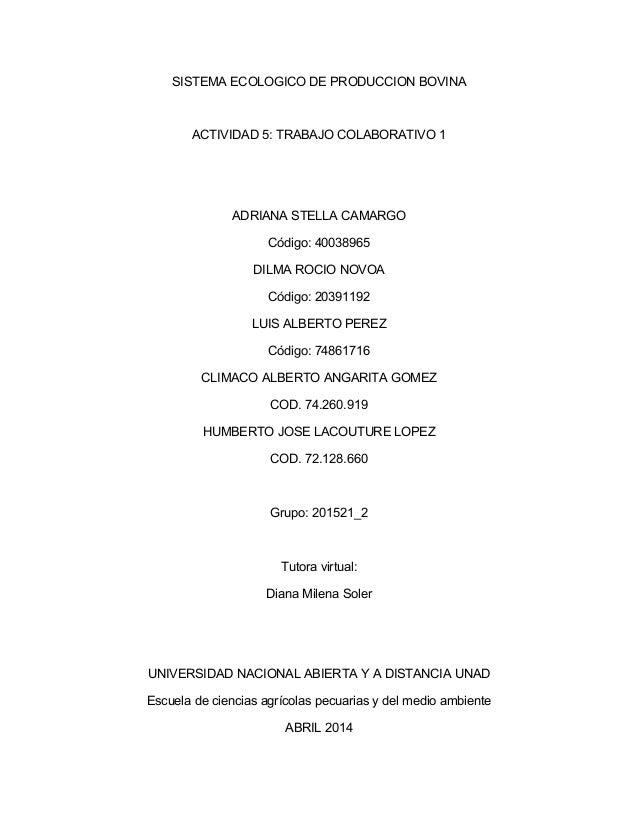 SISTEMA ECOLOGICO DE PRODUCCION BOVINA ACTIVIDAD 5: TRABAJO COLABORATIVO 1 ADRIANA STELLA CAMARGO Código: 40038965 DILMA R...