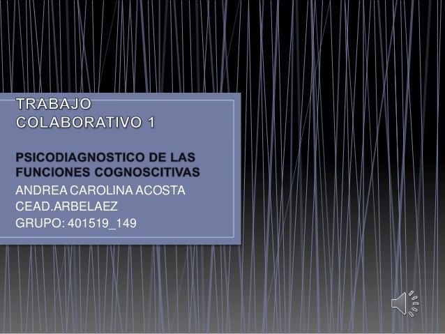 ANDREA CAROLINA ACOSTA  CEAD.ARBELAEZ  GRUPO: 401519_149