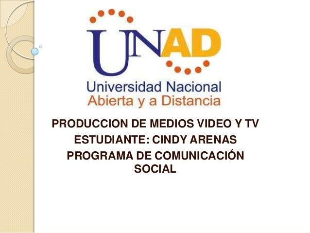 PRODUCCION DE MEDIOS VIDEO Y TVESTUDIANTE: CINDY ARENASPROGRAMA DE COMUNICACIÓNSOCIAL
