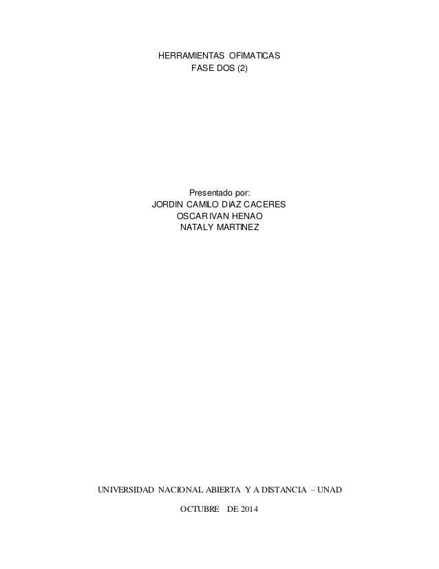 HERRAMIENTAS OFIMATICAS  FASE DOS (2)  Presentado por:  JORDIN CAMILO DIAZ CACERES  OSCAR IVAN HENAO  NATALY MARTINEZ  UNI...