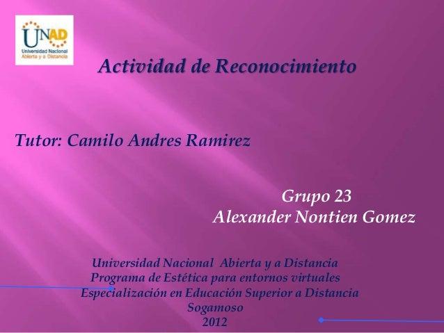 Actividad de Reconocimiento Tutor: Camilo Andres Ramirez Grupo 23 Alexander Nontien Gomez Universidad Nacional Abierta y a...