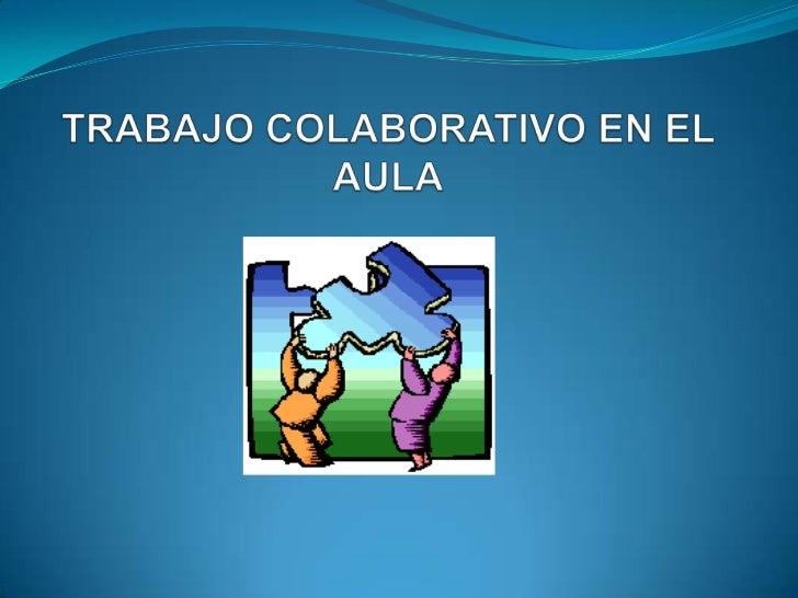 TRABAJO COLABORATIVO EN EL AULA<br />