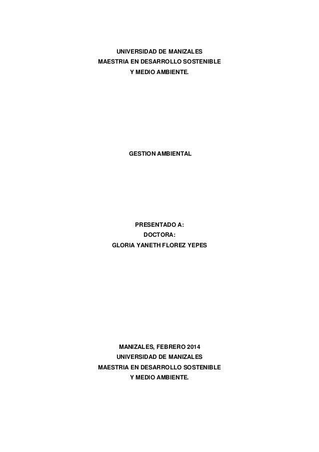 UNIVERSIDAD DE MANIZALES MAESTRIA EN DESARROLLO SOSTENIBLE Y MEDIO AMBIENTE.  GESTION AMBIENTAL  PRESENTADO A: DOCTORA: GL...