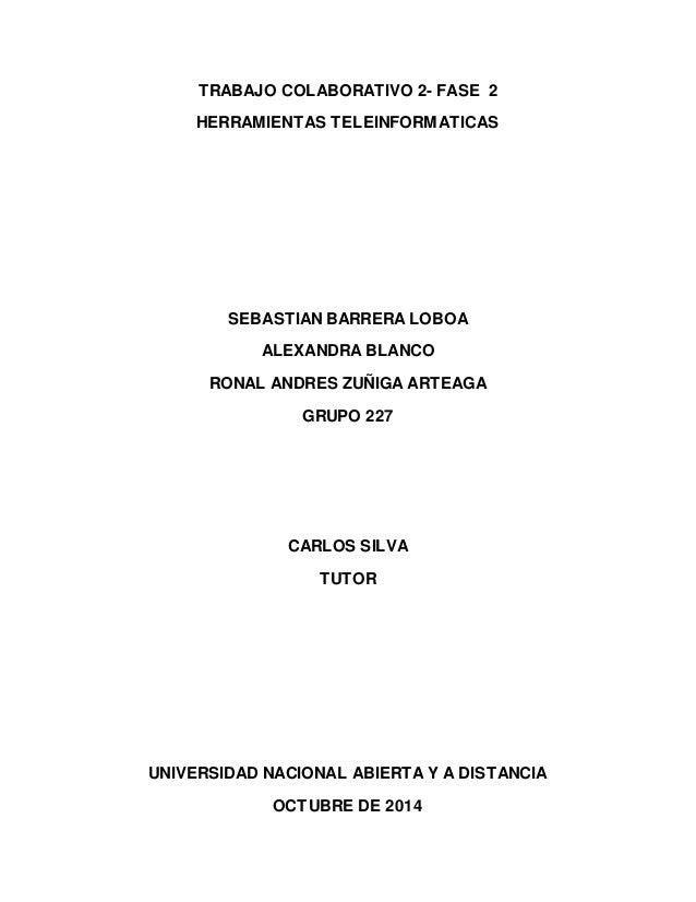 TRABAJO COLABORATIVO 2- FASE 2  HERRAMIENTAS TELEINFORMATICAS  SEBASTIAN BARRERA LOBOA  ALEXANDRA BLANCO  RONAL ANDRES ZUÑ...
