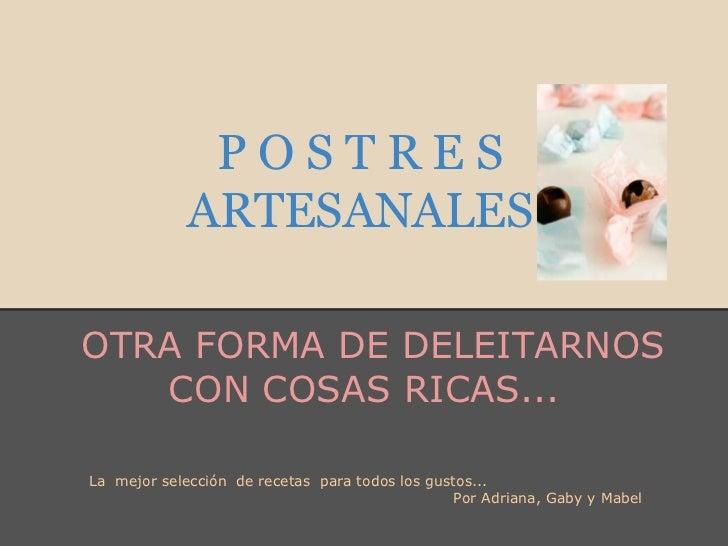 POSTRES            ARTESANALESOTRA FORMA DE DELEITARNOS   CON COSAS RICAS...La mejor selección de recetas para todos los g...