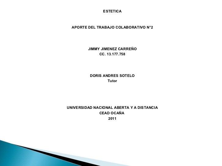<ul><li>ESTETICA </li></ul><ul><li>APORTE DEL TRABAJO COLABORATIVO N°2 </li></ul><ul><li>JIMMY JIMENEZ CARREÑO </li></ul><...