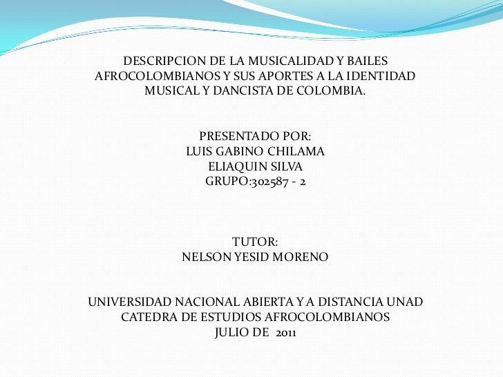 DESCRIPCION DE LA MUSICALIDAD Y BAILES AFROCOLOMBIANOS Y SUS APORTES A LA IDENTIDAD MUSICAL Y DANCISTA DE COLOMBIA.<br />P...