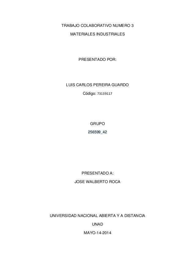 TRABAJO COLABORATIVO NUMERO 3 MATERIALES INDUSTRIALES PRESENTADO POR: LUIS CARLOS PEREIRA GUARDO Código: 73139117 GRUPO 25...