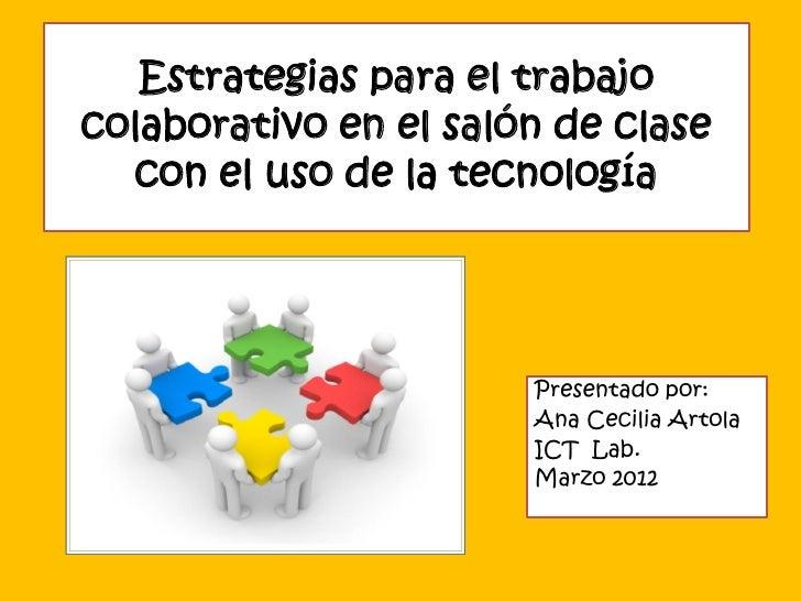 Estrategias para el trabajocolaborativo en el salón de clase  con el uso de la tecnología                       Presentado...