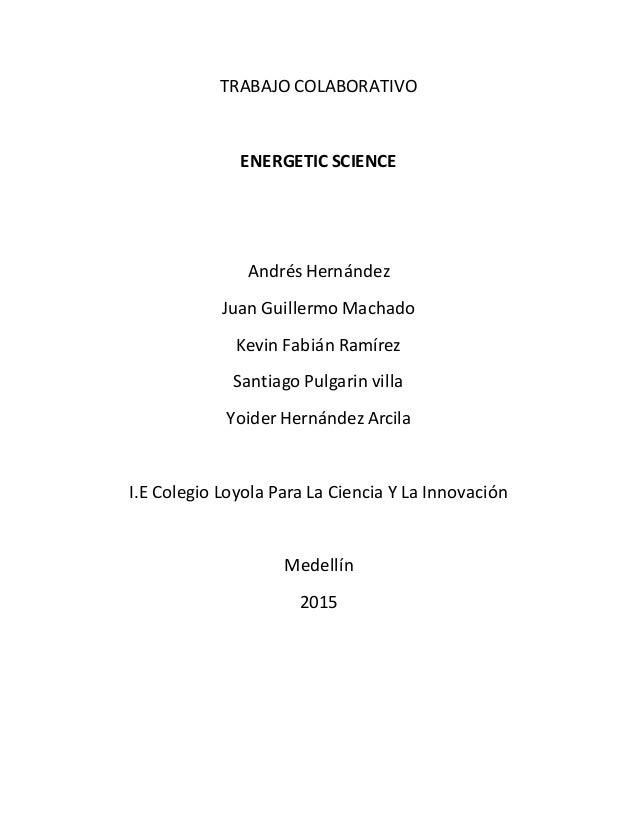 TRABAJO COLABORATIVO ENERGETIC SCIENCE Andrés Hernández Juan Guillermo Machado Kevin Fabián Ramírez Santiago Pulgarin vill...